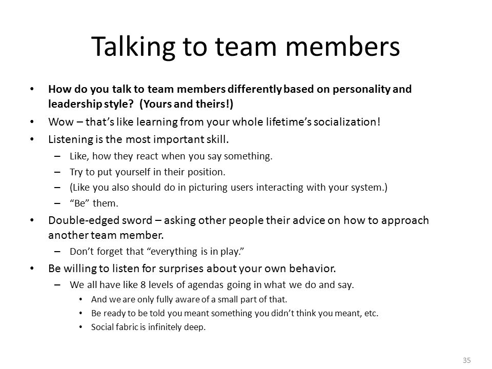 35 Talking to team members How do you talk to team members differently based on personality and leadership style.