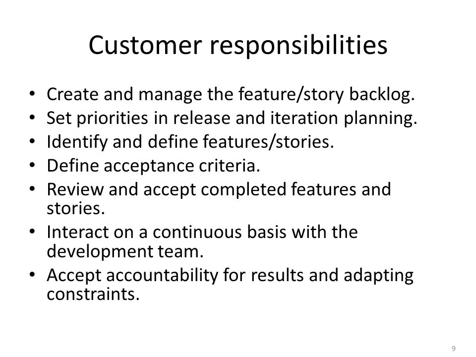9 Customer responsibilities Create and manage the feature/story backlog.