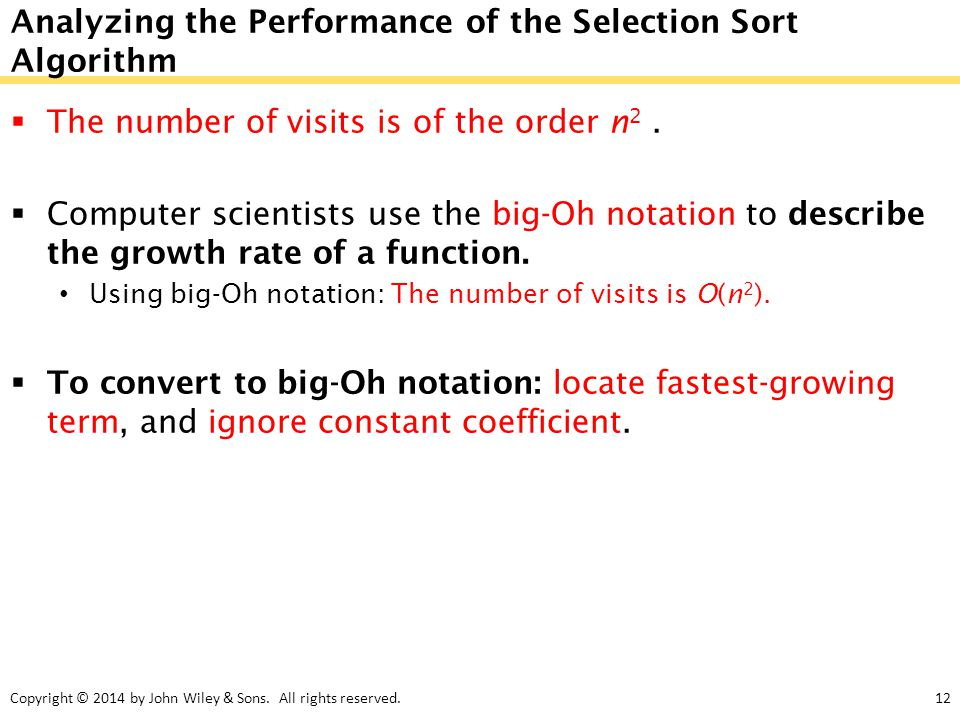 Copyright © 2014 by John Wiley & Sons. All rights reserved.12 Analyzing the Performance of the Selection Sort Algorithm  The number of visits is of t