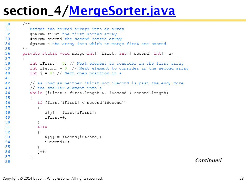 Copyright © 2014 by John Wiley & Sons. All rights reserved.28 section_4/MergeSorter.javaMergeSorter.java 30 /** 31 Merges two sorted arrays into an ar