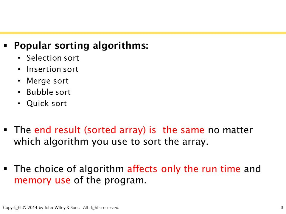 Copyright © 2014 by John Wiley & Sons. All rights reserved.3  Popular sorting algorithms: Selection sort Insertion sort Merge sort Bubble sort Quick