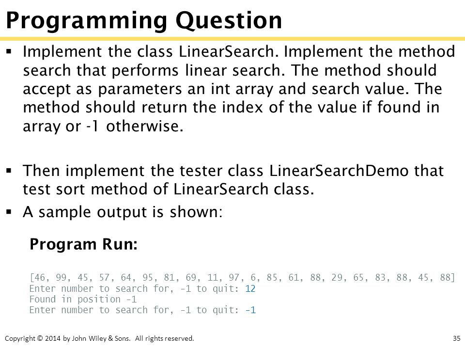Copyright © 2014 by John Wiley & Sons. All rights reserved.35 Programming Question  Implement the class LinearSearch. Implement the method search tha
