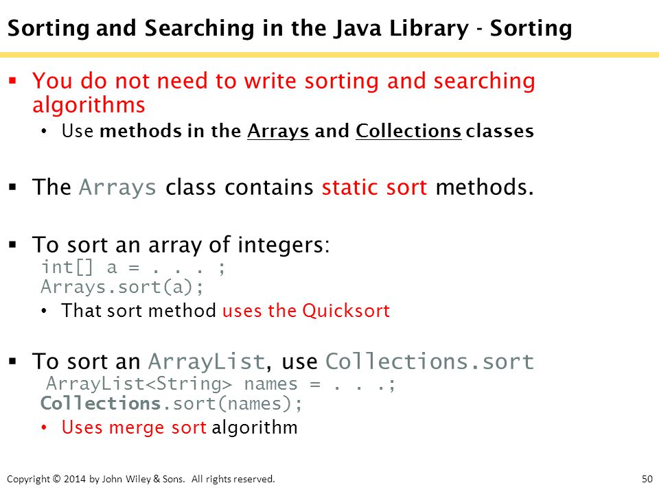 Copyright © 2014 by John Wiley & Sons. All rights reserved.50 Sorting and Searching in the Java Library - Sorting  You do not need to write sorting a