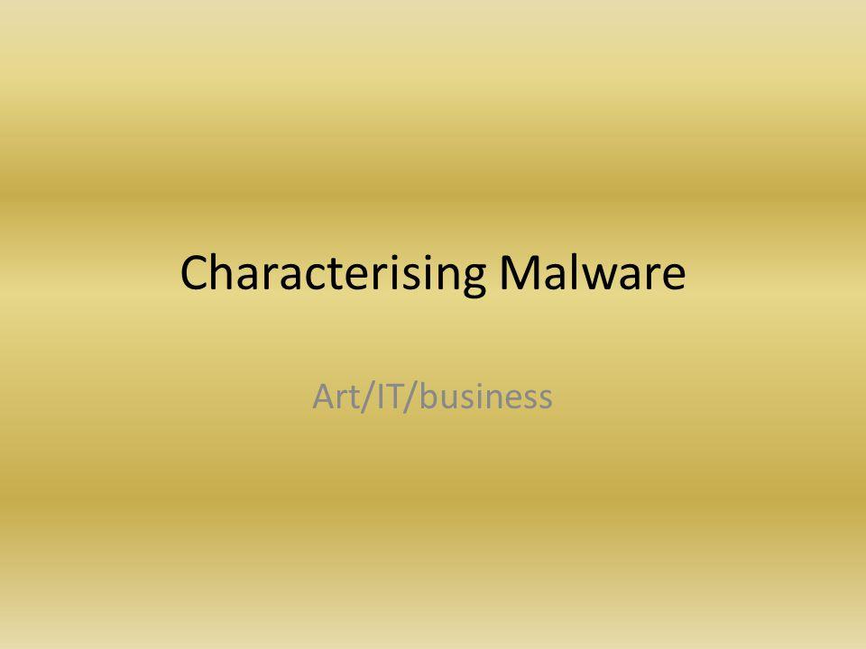 Characterising Malware Art/IT/business
