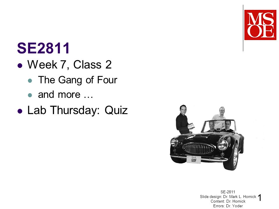 SE2811 Week 7, Class 2 The Gang of Four and more … Lab Thursday: Quiz SE-2811 Slide design: Dr.