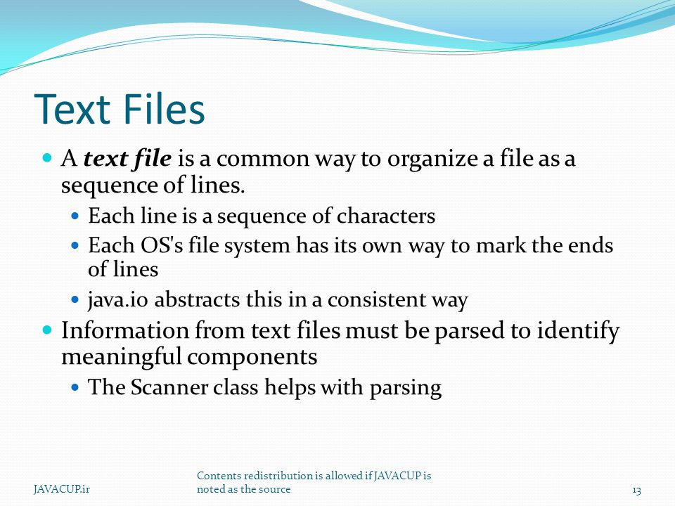 Text Files A text file is a common way to organize a file as a sequence of lines.