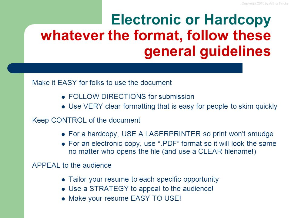 Copyright 2013 by Arthur Fricke Electronic or Hardcopy whatever the format, follow these general guidelines Make it EASY for folks to use the document
