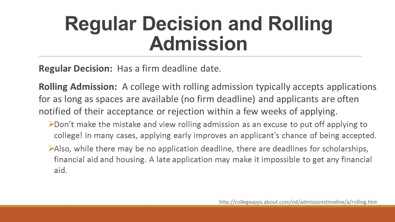 Regular Decision and Rolling Admission Regular Decision: Has a firm deadline date.