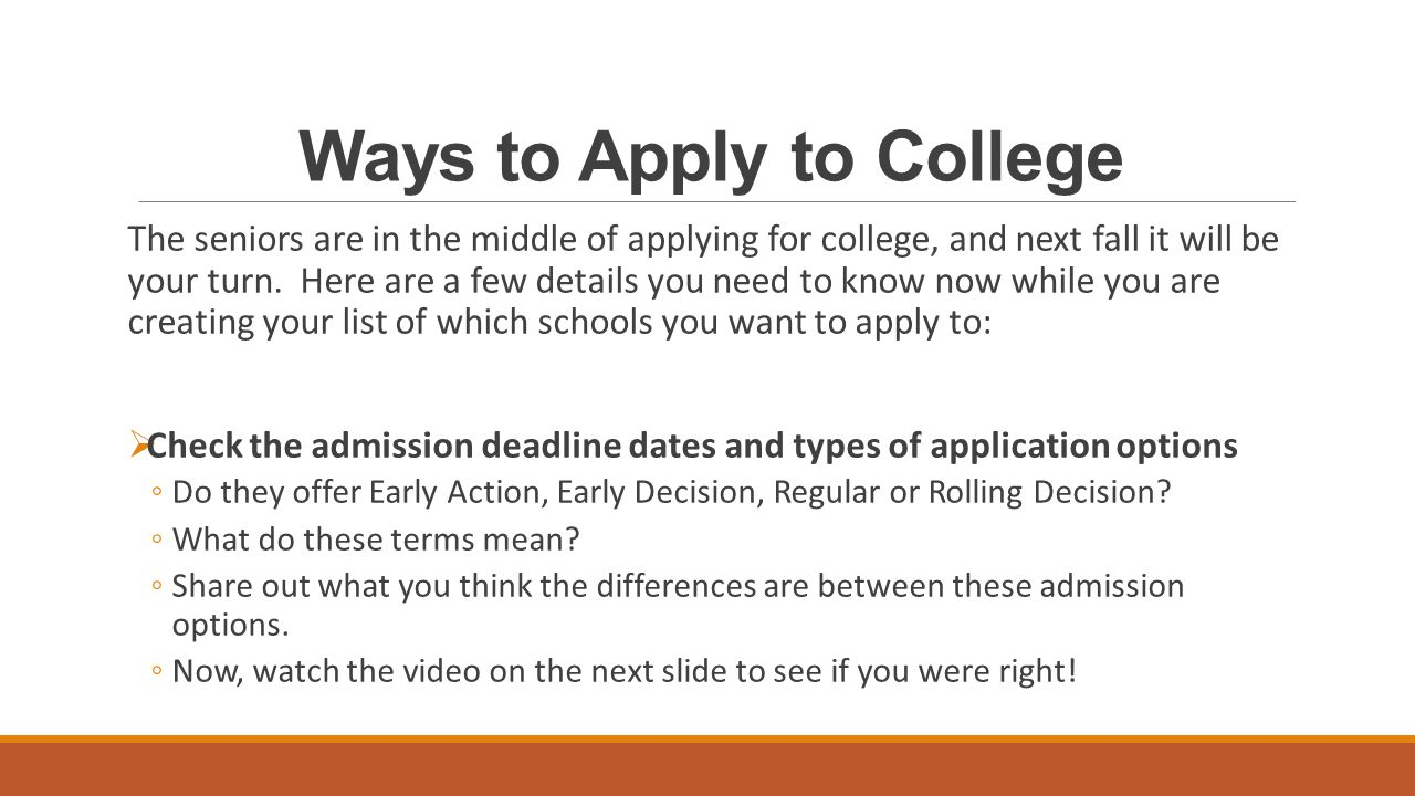 Ways to Apply to College The seniors are in the middle of applying for college, and next fall it will be your turn.