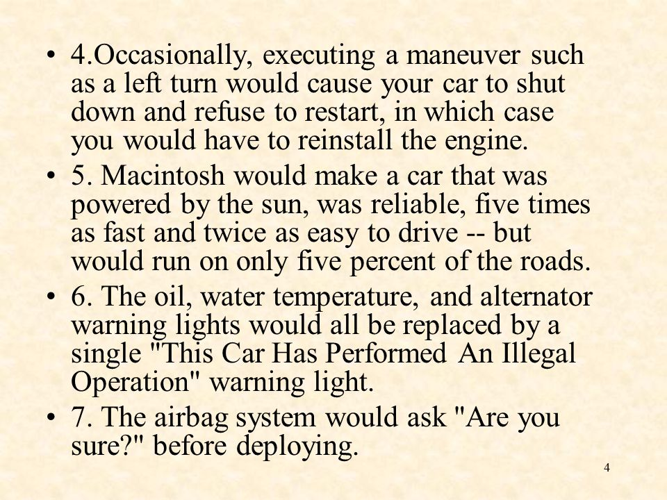4 4.Occasionally, executing a maneuver such as a left turn would cause your car to shut down and refuse to restart, in which case you would have to reinstall the engine.
