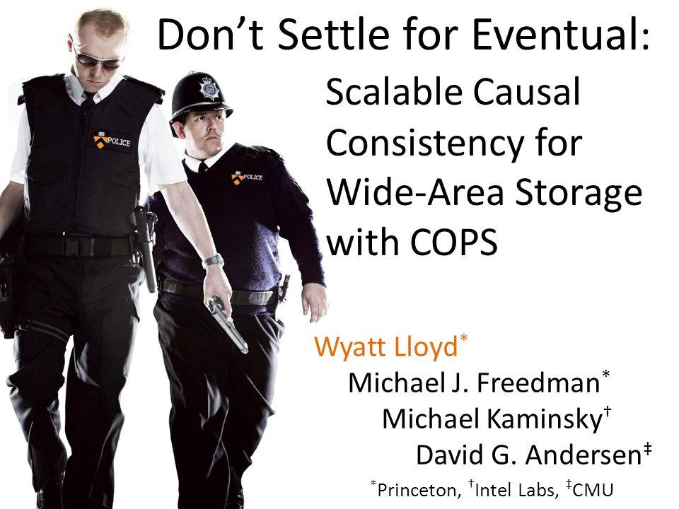 Wyatt Lloyd * Michael J. Freedman * Michael Kaminsky † David G.