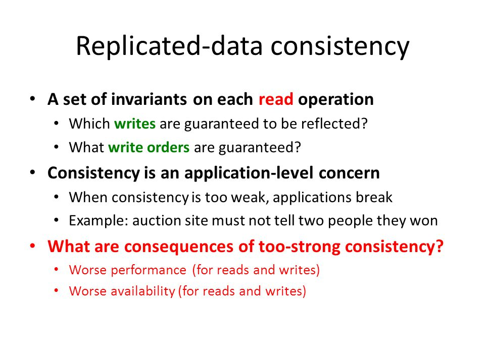 Replicated-data consistency A set of invariants on each read operation Which writes are guaranteed to be reflected.