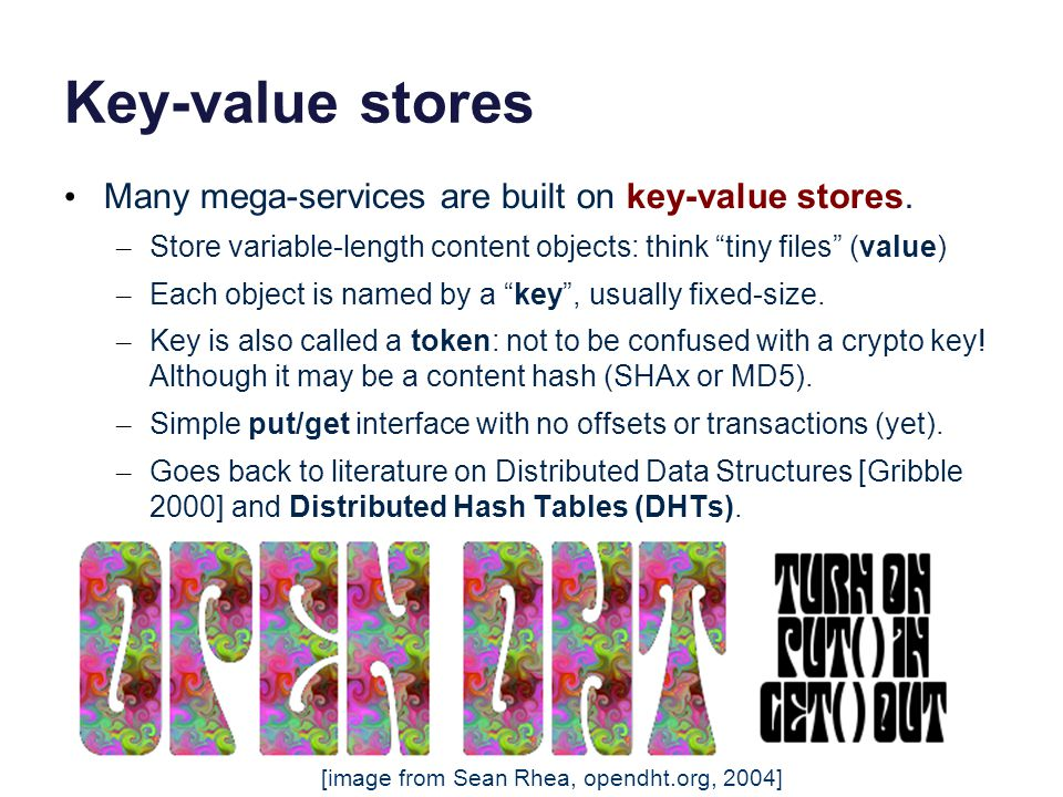 Key-value stores Many mega-services are built on key-value stores.