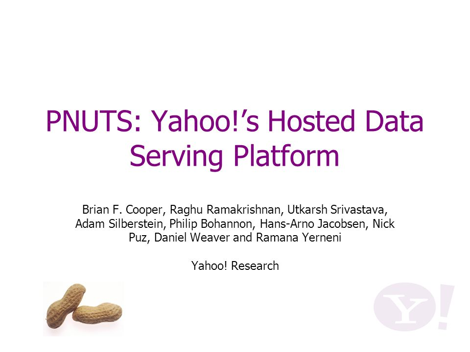 PNUTS: Yahoo!'s Hosted Data Serving Platform Brian F.