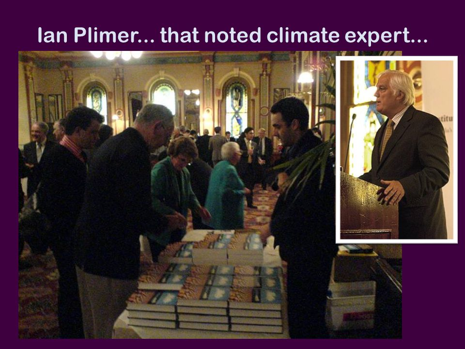 Ian Plimer... that noted climate expert...
