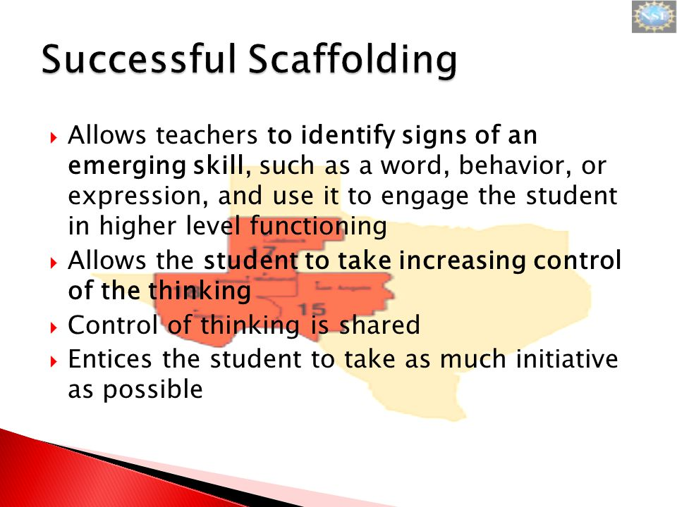 Allows teachers to identify signs of an emerging skill, such as a word, behavior, or expression, and use it to engage the student in higher level functioning  Allows the student to take increasing control of the thinking  Control of thinking is shared  Entices the student to take as much initiative as possible