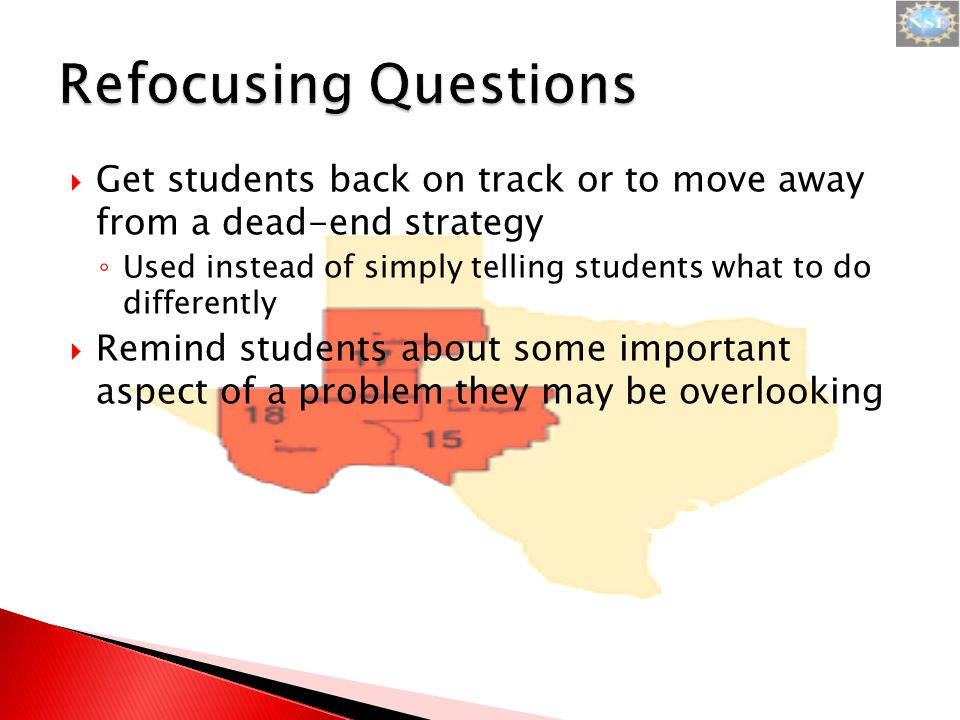  Get students back on track or to move away from a dead-end strategy ◦ Used instead of simply telling students what to do differently  Remind students about some important aspect of a problem they may be overlooking
