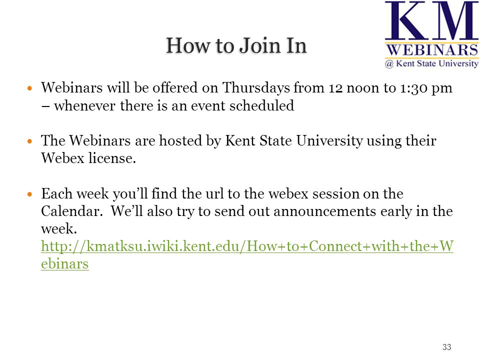 Webinars will be offered on Thursdays from 12 noon to 1:30 pm – whenever there is an event scheduled The Webinars are hosted by Kent State University using their Webex license.