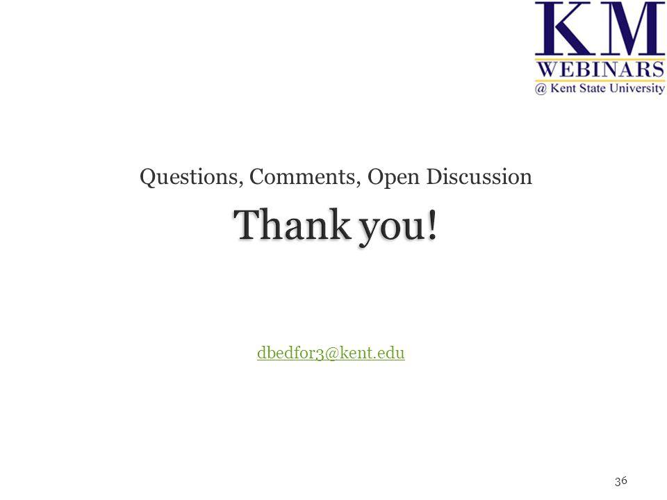 Questions, Comments, Open Discussion 36 dbedfor3@kent.edu