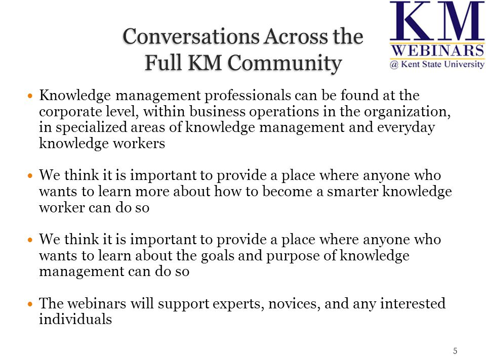 We have a simple community Charter which you can find at http://kmatksu.iwiki.kent.edu/Charterhttp://kmatksu.iwiki.kent.edu/Charter Each event will have an assigned facilitator or moderator whose responsibility it is to ensure everyone's voices are heard, that everyone who participates is treated in a respectful manner, and that all ideas are welcome Another way to participate in the events is to volunteer to be a facilitator or moderator 26