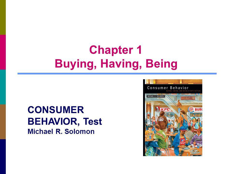 Chapter 1 Buying, Having, Being CONSUMER BEHAVIOR, Test Michael R. Solomon