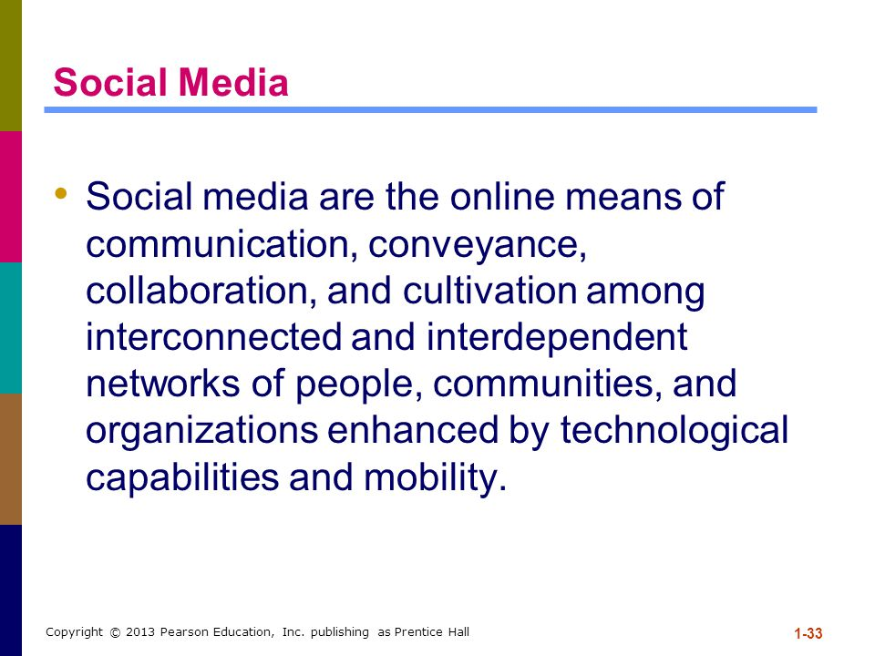 Social Media Social media are the online means of communication, conveyance, collaboration, and cultivation among interconnected and interdependent networks of people, communities, and organizations enhanced by technological capabilities and mobility.