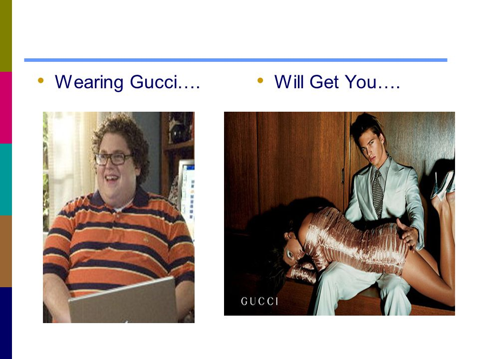 Wearing Gucci…. Will Get You….