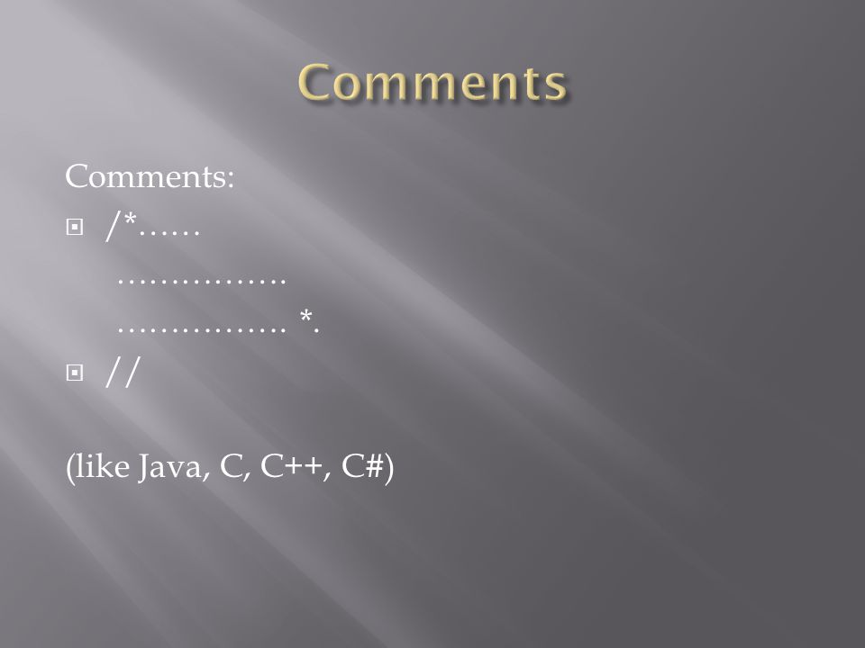 Comments:  /*…… ……………. ……………. *.  // (like Java, C, C++, C#)