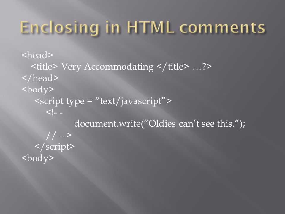 """Very Accommodating …?> <!- - document.write(""""Oldies can't see this.""""); // -->"""