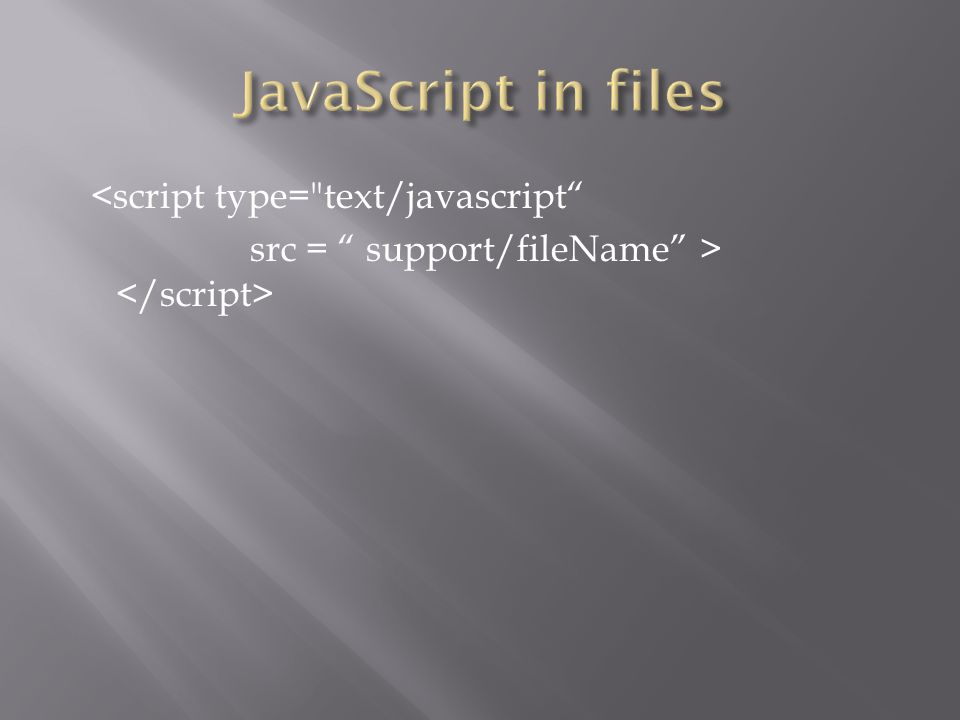 <script type= text/javascript src = support/fileName >