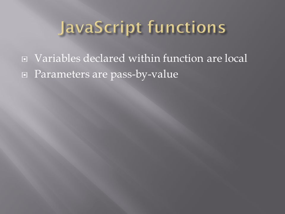  Variables declared within function are local  Parameters are pass-by-value