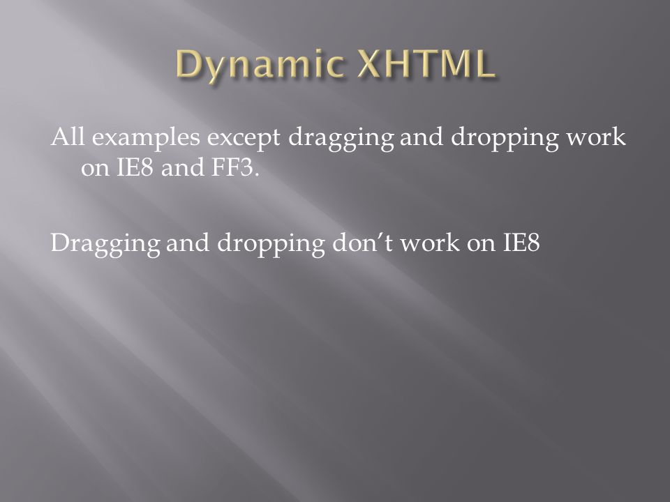All examples except dragging and dropping work on IE8 and FF3. Dragging and dropping don't work on IE8