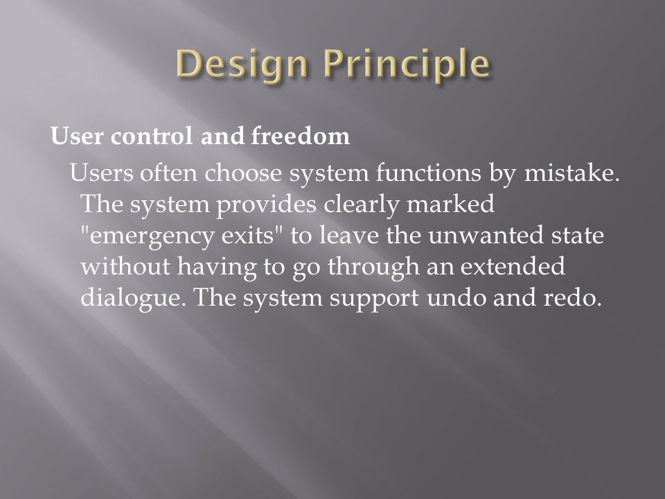User control and freedom Users often choose system functions by mistake. The system provides clearly marked