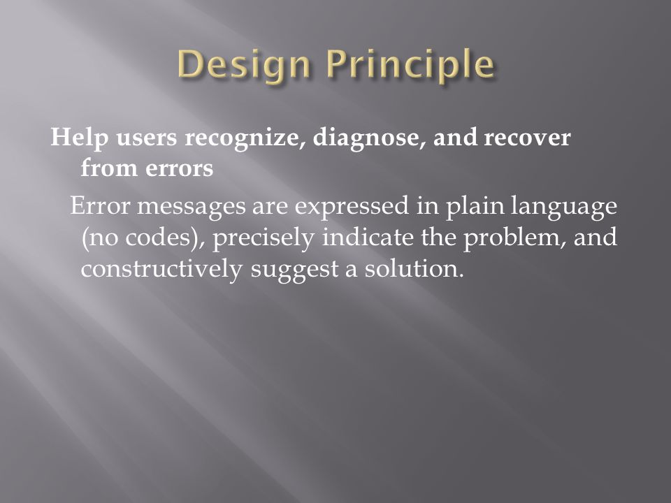Help users recognize, diagnose, and recover from errors Error messages are expressed in plain language (no codes), precisely indicate the problem, and