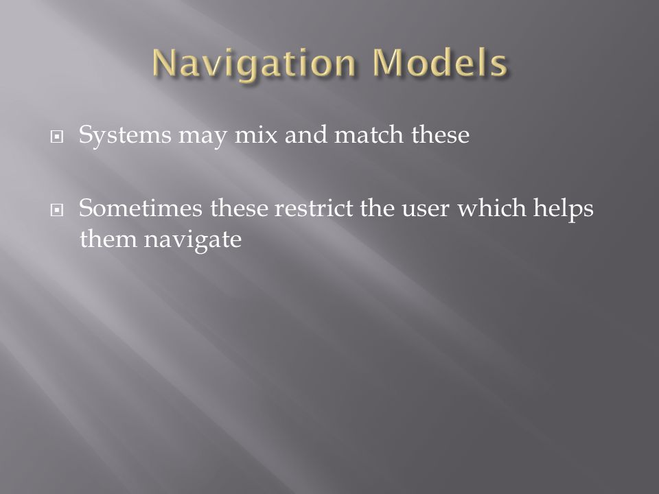  Systems may mix and match these  Sometimes these restrict the user which helps them navigate