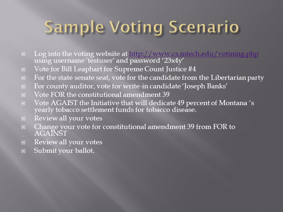  Log into the voting website at http://www.cs.mtech.edu/votining.php using username 'testuser' and password '23x4y'http://www.cs.mtech.edu/votining.p