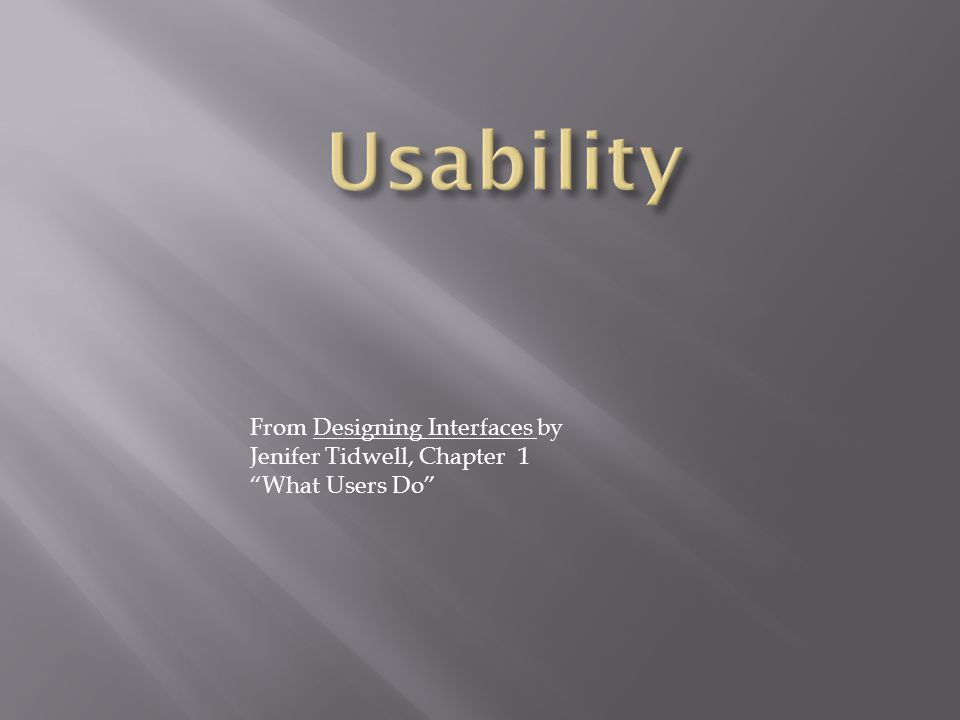 """From Designing Interfaces by Jenifer Tidwell, Chapter 1 """"What Users Do"""""""