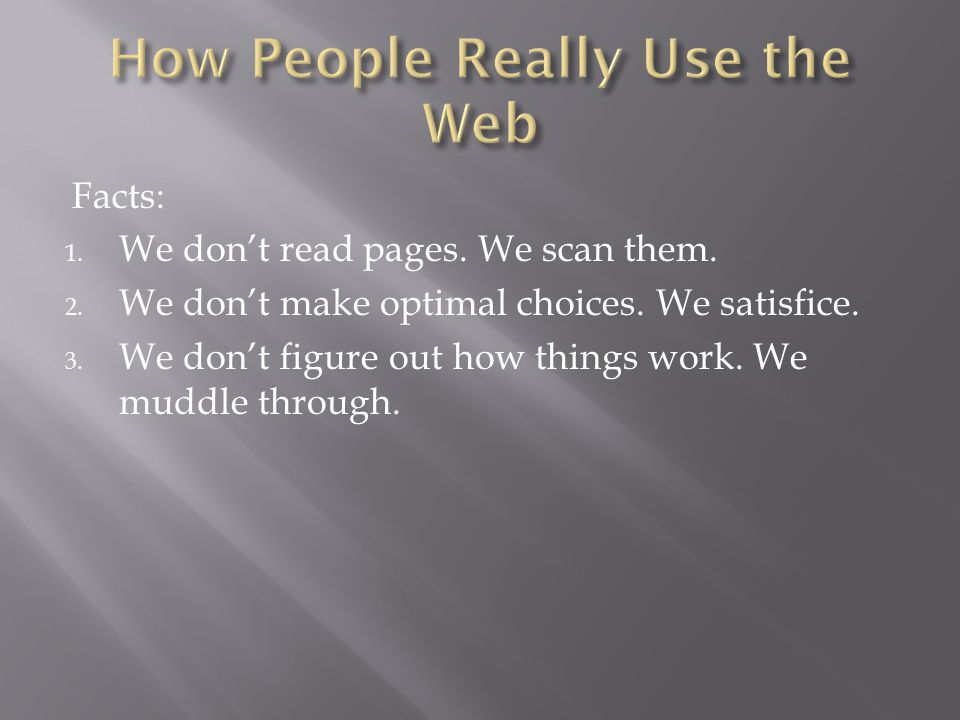 Facts: 1. We don't read pages. We scan them. 2.