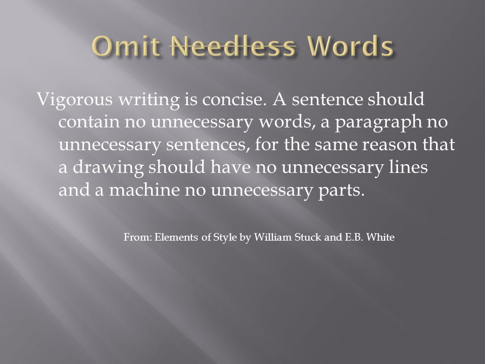 Vigorous writing is concise. A sentence should contain no unnecessary words, a paragraph no unnecessary sentences, for the same reason that a drawing