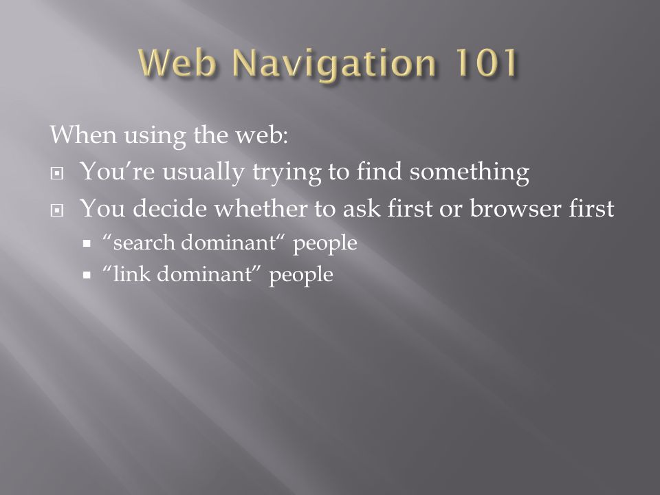"""When using the web:  You're usually trying to find something  You decide whether to ask first or browser first  """"search dominant"""" people  """"link do"""