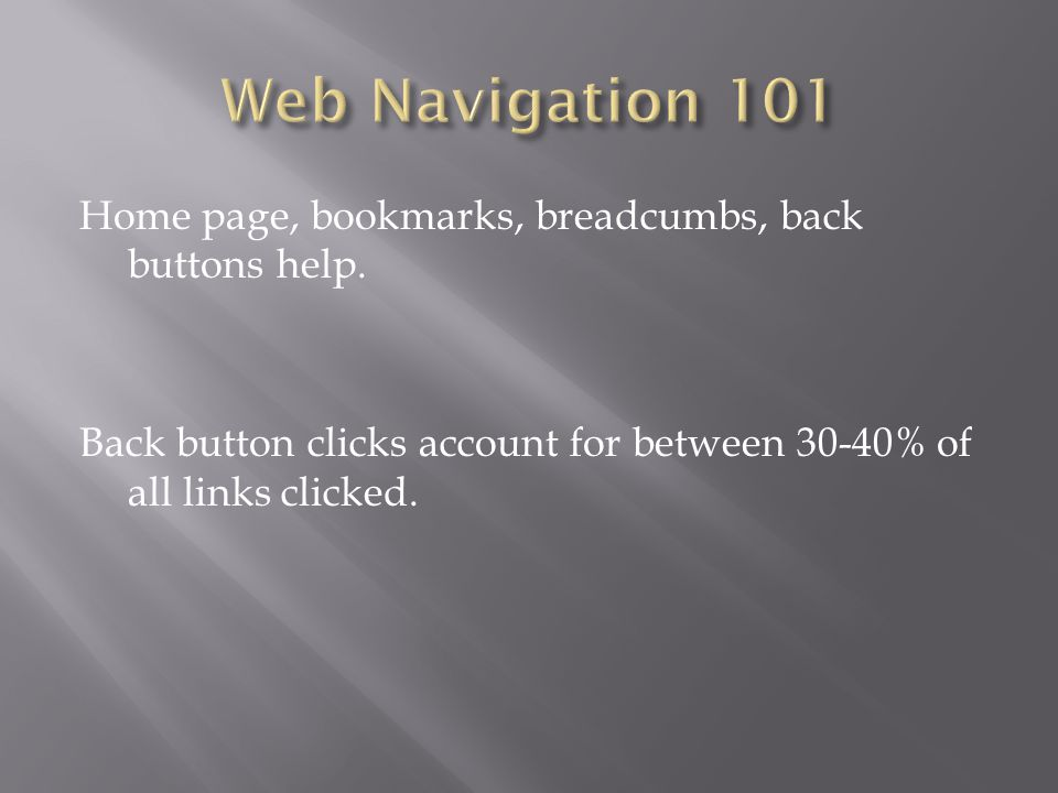 Home page, bookmarks, breadcumbs, back buttons help.
