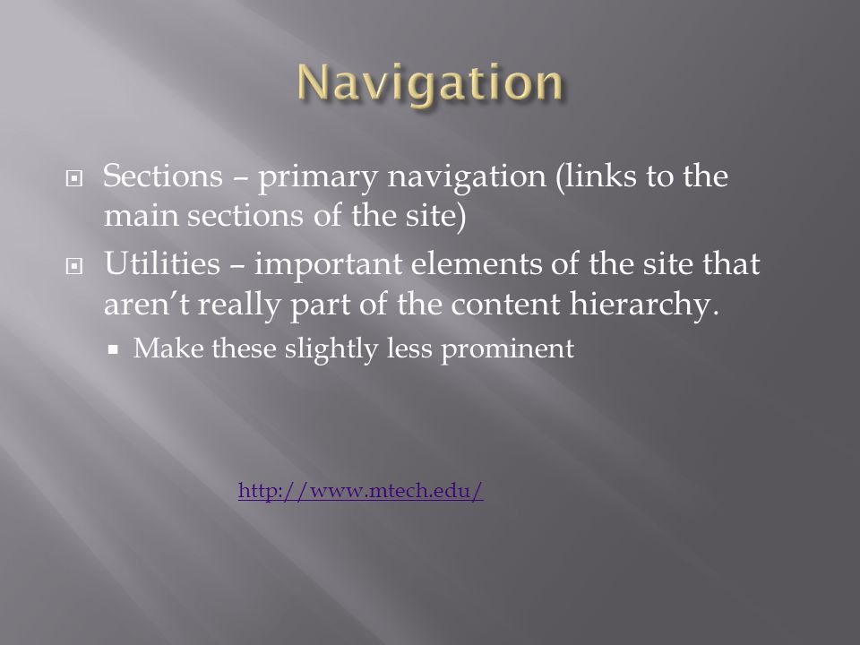  Sections – primary navigation (links to the main sections of the site)  Utilities – important elements of the site that aren't really part of the c