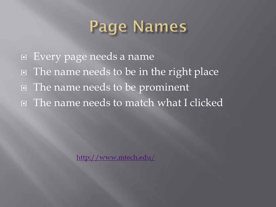  Every page needs a name  The name needs to be in the right place  The name needs to be prominent  The name needs to match what I clicked http://w