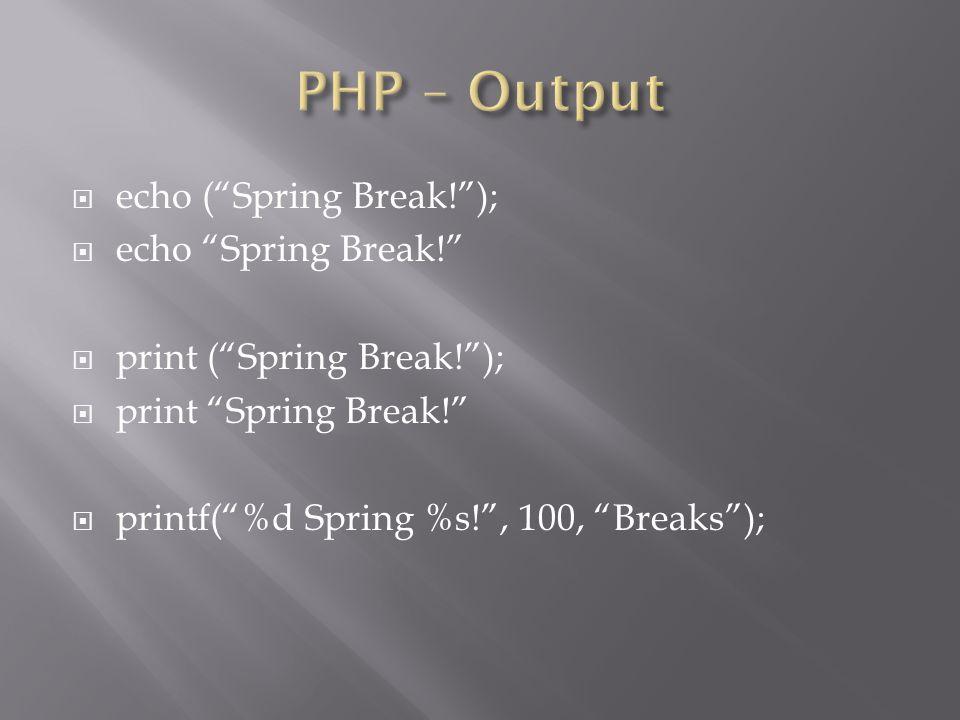  echo ( Spring Break! );  echo Spring Break!  print ( Spring Break! );  print Spring Break!  printf( %d Spring %s! , 100, Breaks );
