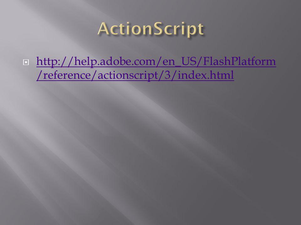  http://help.adobe.com/en_US/FlashPlatform /reference/actionscript/3/index.html http://help.adobe.com/en_US/FlashPlatform /reference/actionscript/3/index.html