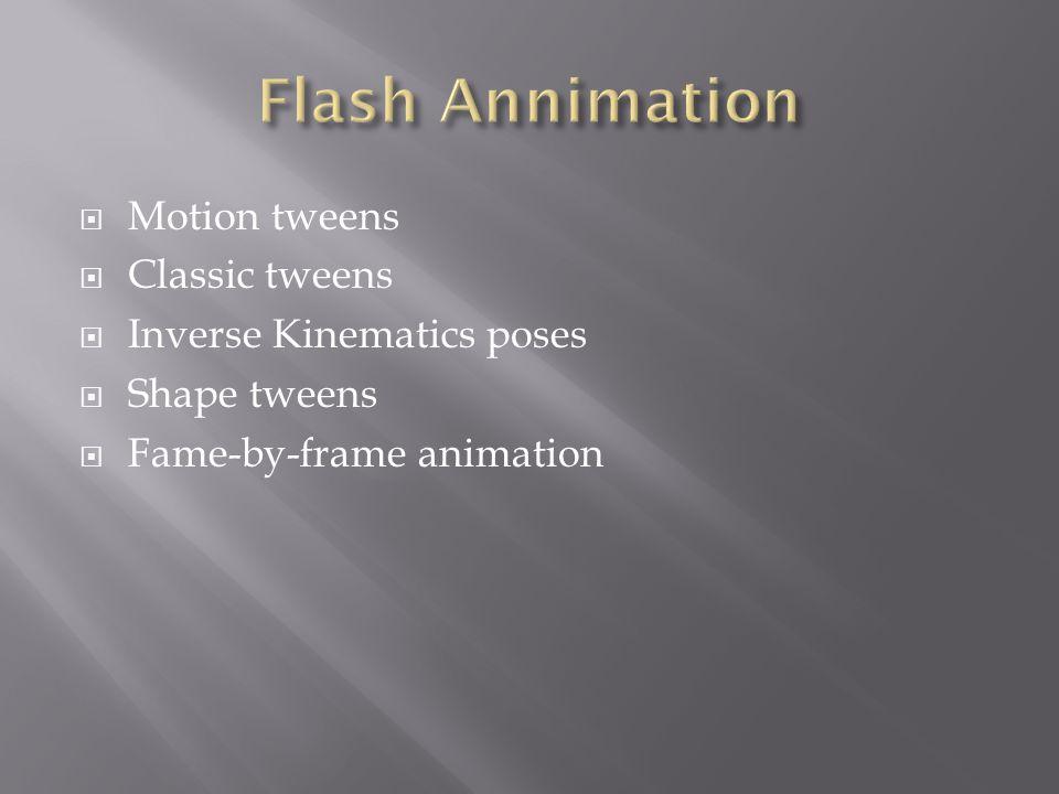  Motion tweens  Classic tweens  Inverse Kinematics poses  Shape tweens  Fame-by-frame animation
