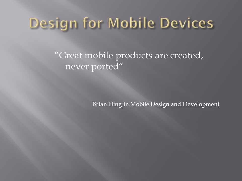 """""""Great mobile products are created, never ported"""" Brian Fling in Mobile Design and Development"""