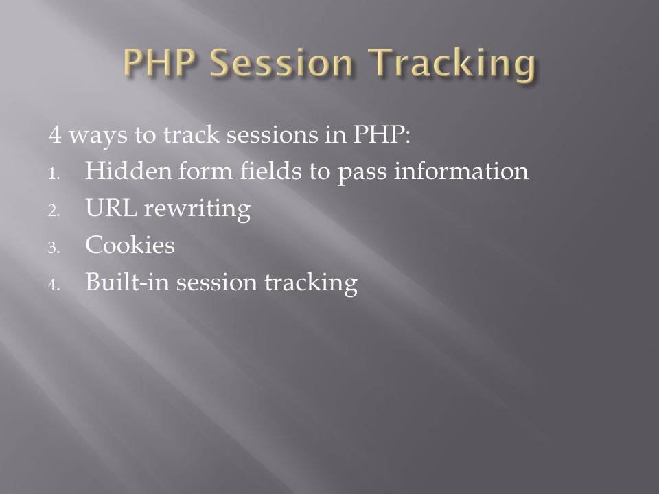 4 ways to track sessions in PHP: 1. Hidden form fields to pass information 2.