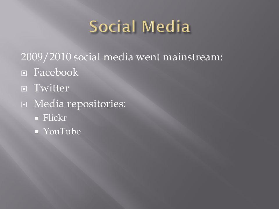 2009/2010 social media went mainstream:  Facebook  Twitter  Media repositories:  Flickr  YouTube