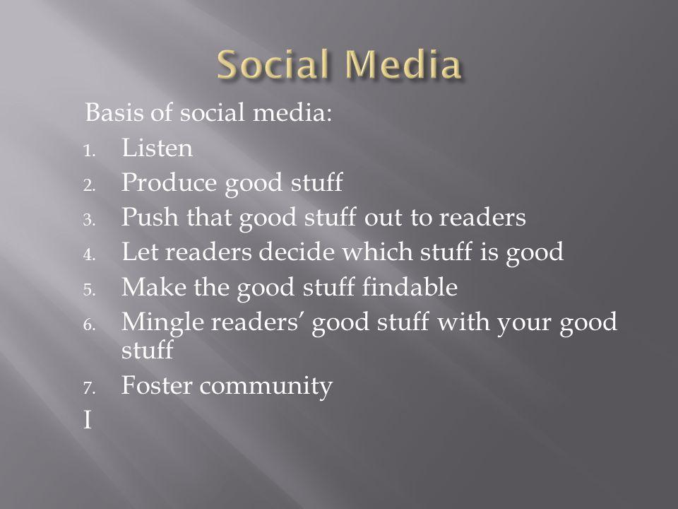 Basis of social media: 1. Listen 2. Produce good stuff 3.